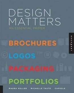Book Design Matters: An Essential Primer-brochures, Logos, Packaging, Portfolios by Capsule