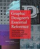 Graphic Designer's Essential Reference: Visual Elements, Techniques, And Layout Strategies For Busy…