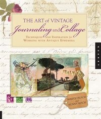 The Art of Vintage Journaling and Collage: Techniques and Inspiration for Working with Antique…