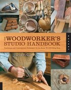 The Woodworker's Studio Handbook: Traditional and Contemporary Techniques for the Home Woodworking…