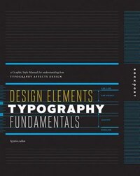 Design Elements, Typography Fundamentals: A Graphic Style Manual for Understanding How Typography…