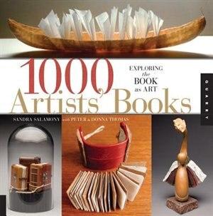 1,000 Artists' Books: Exploring the Book as Art by Sandra Salamony