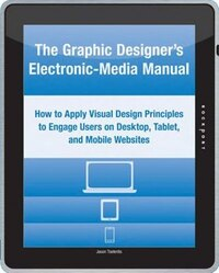 The Graphic Designer's Electronic-media Manual: How To Apply Visual Design Principles To Engage…