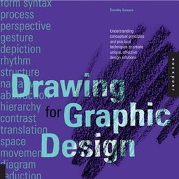 Book Drawing for Graphic Design: Understanding Conceptual Principles And Practical Techniques To Create… by Timothy Samara