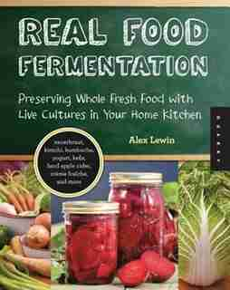 Real Food Fermentation: Preserving Whole Fresh Food with Live Cultures in Your Home Kitchen by Na