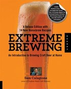 Extreme Brewing, A Deluxe Edition With 14 New Homebrew Recipes: An Introduction To Brewing Craft…