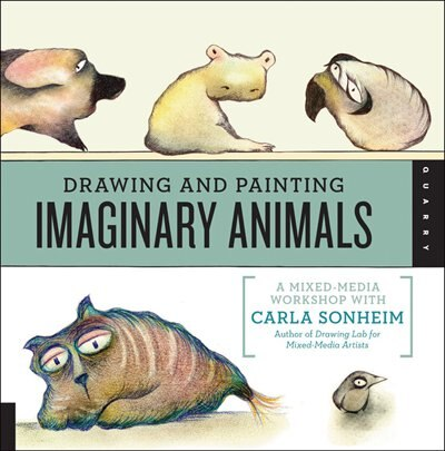 Drawing And Painting Imaginary Animals: A Mixed-media Workshop With Carla Sonheim by Carla Sonheim