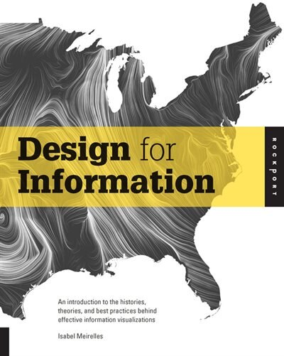 Design For Information: An Introduction To The Histories, Theories, And Best Practices Behind Effective Information Visuali by Isabel Meirelles