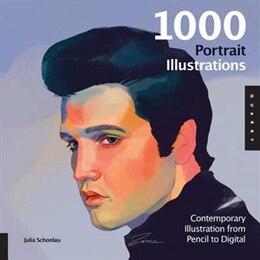 Book 1,000 Portrait Illustrations: Contemporary Illustration From Pencil To Digital by Julia Schonlau
