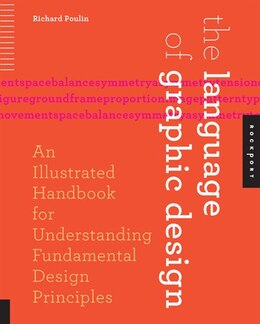 Book The Language Of Graphic Design: An Illustrated Handbook For Understanding Fundamental Design… by RICHARD POULIN