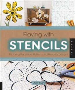 Book Playing With Stencils: Exploring Repetition, Pattern, And Personal Designs by Amy Rice