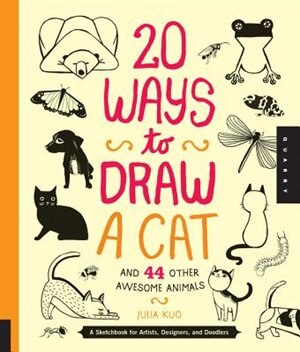 20 Ways To Draw A Cat And 44 Other Awesome Animals: A Sketchbook For Artists, Designers, And Doodlers by Julia Kuo