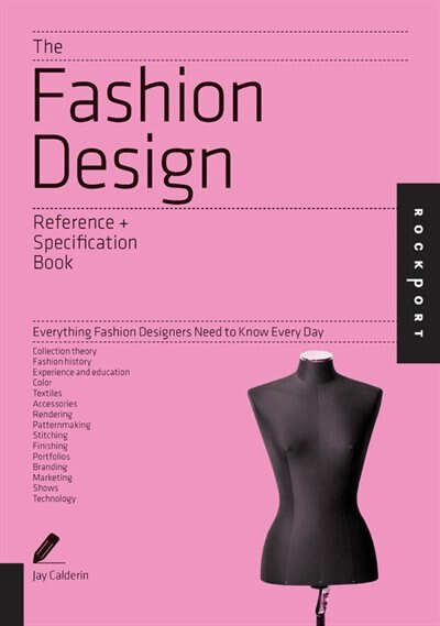 The Fashion Design Reference & Specification Book: Everything Fashion Designers Need To Know Every Day by Jay Calderin
