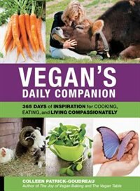 Book Vegan's Daily Companion: 365 Days Of Inspiration For Cooking, Eating, And Living Compassionately by Colleen Patrick-goudreau