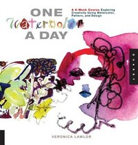 One Watercolor A Day: A 6-week Course Exploring Creativity Using Watercolor, Pattern, And Design