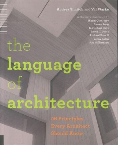 The Language Of Architecture: 26 Principles Every Architect Should Know by Andrea Simitch