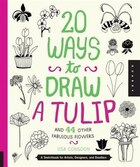 20 Ways To Draw A Tulip And 44 Other Fabulous Flowers: A Sketchbook For Artists, Designers, And…