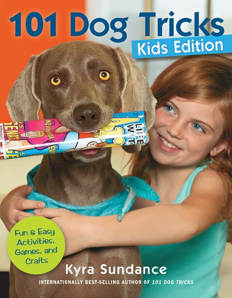 101 Dog Tricks, Kids Edition: Fun And Easy Activities, Games, And Crafts by Kyra Sundance