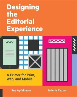 Designing The Editorial Experience: A Primer For Print, Web, And Mobile by Sue Apfelbaum