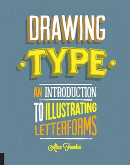 Book Drawing Type: An Introduction To Illustrating Letterforms by Alex Fowkes