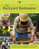 Backyard Beekeeper - Revised And Updated, 3rd Edition: An Absolute Beginner's Guide To Keeping Bees…