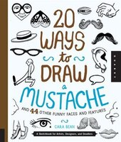 20 Ways To Draw A Mustache And 44 Other Funny Faces And Features: A Sketchbook For Artists…