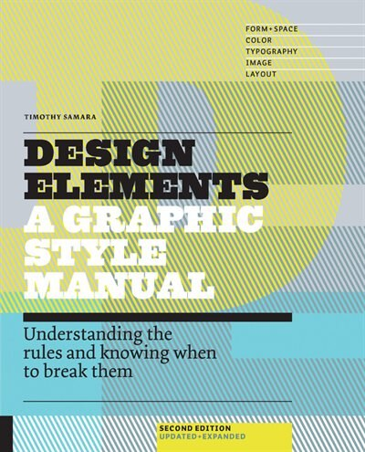 Design Elements, 2nd Edition: Understanding The Rules And Knowing When To Break Them - Updated And Expanded by Timothy Samara
