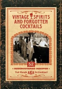 Vintage Spirits And Forgotten Cocktails [mini Book]: 52 Rediscovered Recipes