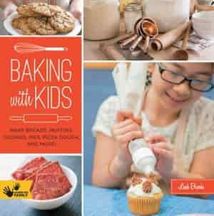 Baking With Kids: Make Breads, Muffins, Cookies, Pies, Pizza Dough, And More! by Leah Brooks