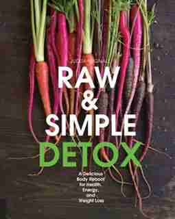Raw And Simple Detox: A Delicious Body Reboot For Health, Energy, And Weight Loss by Na
