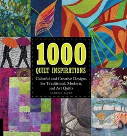 Book 1000 Quilt Inspirations: Colorful And Creative Designs For Traditional, Modern, And Art Quilts by Sandra Sider