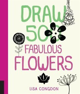 Book Draw 500 Fabulous Flowers: A Sketchbook For Artists, Designers, And Doodlers by Lisa Congdon