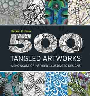 500 Tangled Artworks: A Showcase Of Inspired Illustrated Designs by Beckah Krahula