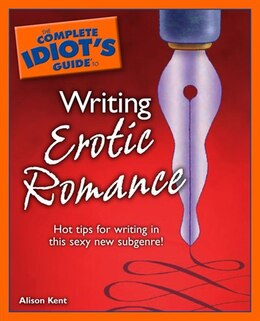 Book The Complete Idiot's Guide To Writing Erotic Romance by Alison Kent
