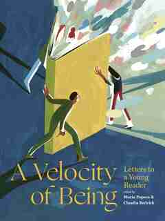 A Velocity Of Being: Letters To A Young Reader by Maria Popova