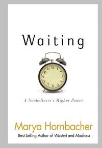 Waiting: A Nonbeliever's Higher Power