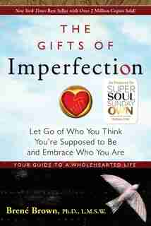 The Gifts of Imperfection: Let Go of Who You Think You're Supposed to Be and Embrace Who You Are de Brené Brown