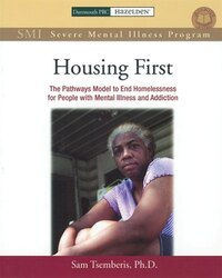 Housing First Manual: The Pathways Model to End Homelessness for People with Mental Illness and…