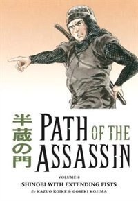 Book Path Of The Assassin Volume 8: Shinobi With Extending Fists by Kazuo Koike