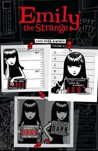 Emily The Strange Volume 1: Lost, Dark, And Bored: Lost, Dark, And Bored