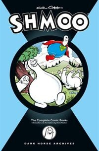 Al Capp's Complete Shmoo Volume 1: The Comic Books