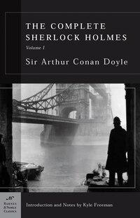 The Complete Sherlock Holmes, Volume I (Barnes & Noble Classics Series)