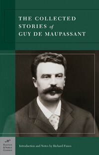 Collected Stories of Guy de Maupassant (Barnes & Noble Classics Series)