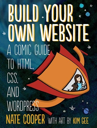Build Your Own Website: A Comic Guide To Html, Css, And Wordpress by Nate Cooper
