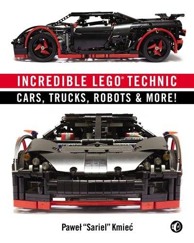 Incredible Lego Technic: Cars, Trucks, Robots & More! by Pawel Sariel Kmiec