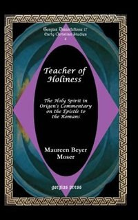 Teacher of Holiness: The Holy Spirit in Origen's Commentary on the Epistle to the Romans