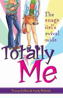 Totally Me!: The Teenage Girl's Survival Guide by Yvonne Collins