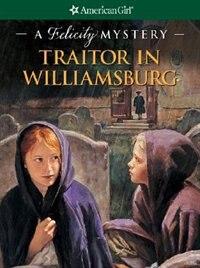 Book Traitor In Williamsburg: A Felicity Mystery by Elizabeth Jones