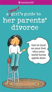 Book A Smart Girl's Guide To Her Parents' Divorce: How To Land On Your Feet When Your World Turns Upside… by Nanct Holyoke