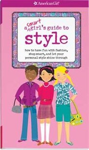 A Smart Girl's Guide To Style: How To Have Fun With Fashion, Shop Smart, And Let Your Personal Style Shine Through